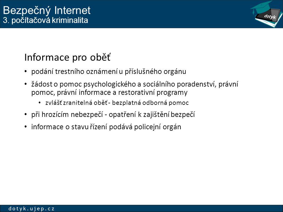 Bezpečný Internet 3. počítačová kriminalita Informace pro oběť podání trestního oznámení u příslušného orgánu žádost o pomoc psychologického a sociáln