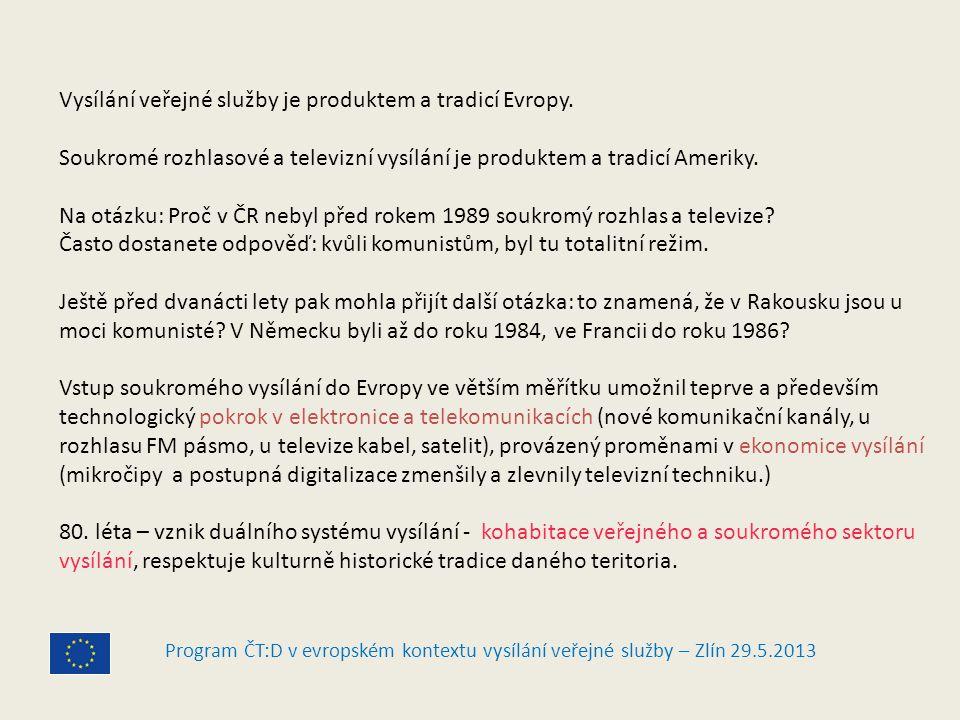 Program ČT:D v evropském kontextu vysílání veřejné služby – Zlín 29.5.2013 Vysílání veřejné služby je produktem a tradicí Evropy.