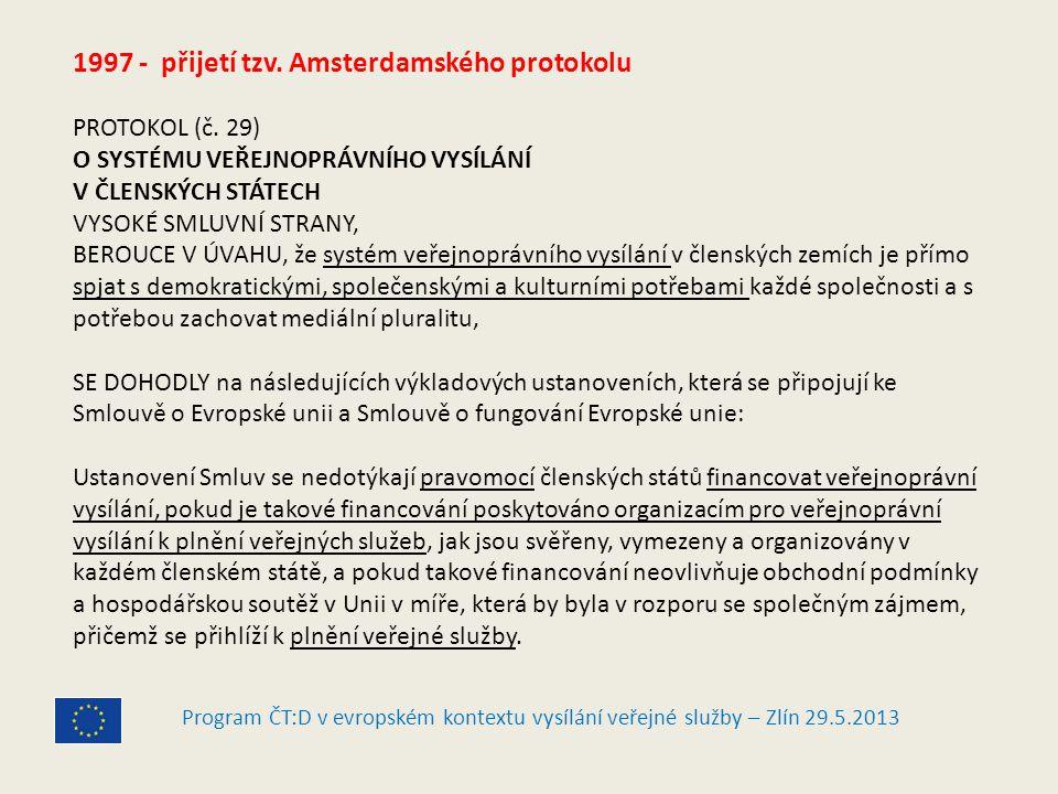 Program ČT:D v evropském kontextu vysílání veřejné služby – Zlín 29.5.2013 1997 - přijetí tzv.