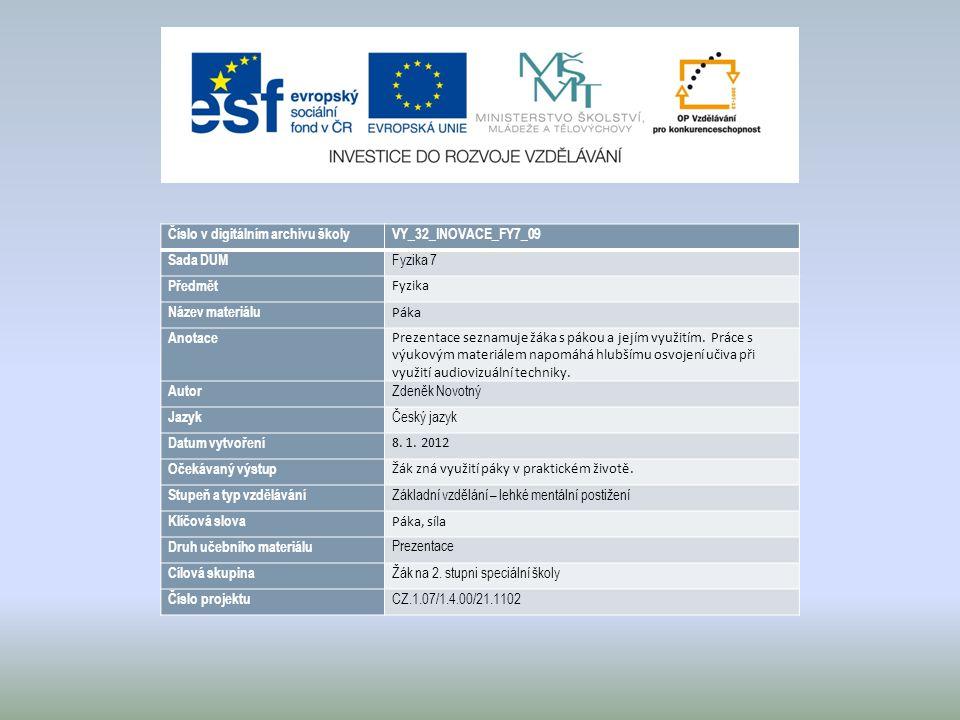 Číslo v digitálním archivu školyVY_32_INOVACE_FY7_09 Sada DUM Fyzika 7 Předmět Fyzika Název materiálu Páka Anotace Prezentace seznamuje žáka s pákou a jejím využitím.