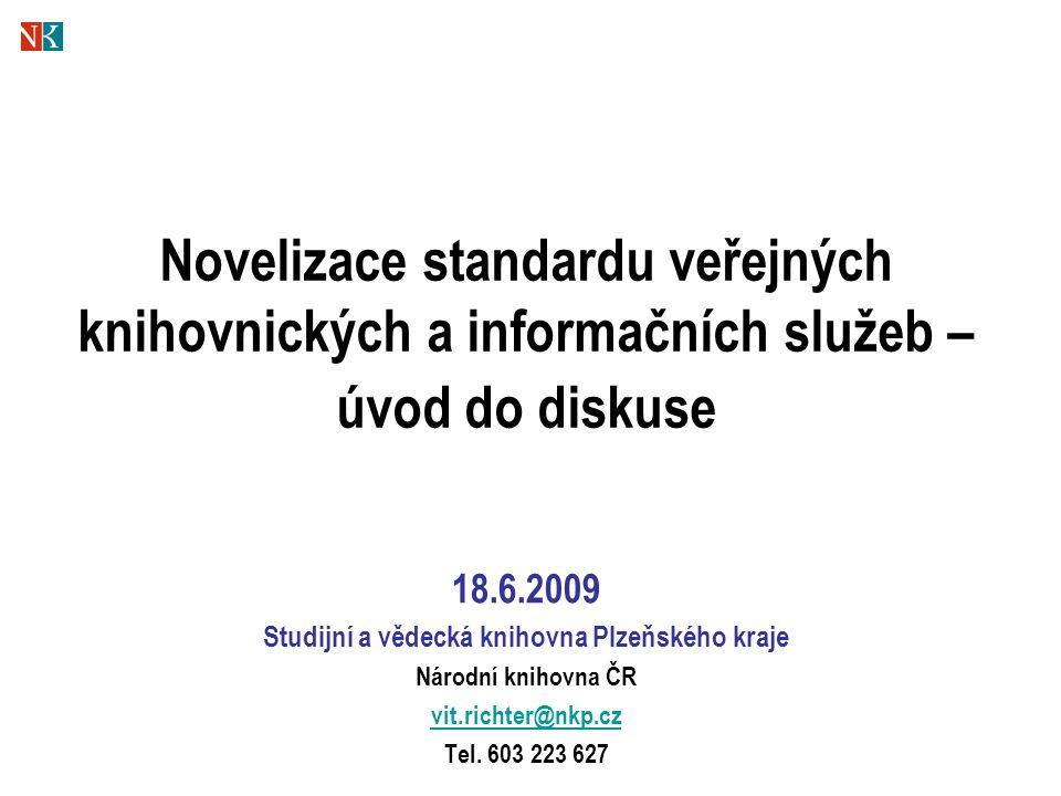 Novelizace standardu veřejných knihovnických a informačních služeb – úvod do diskuse 18.6.2009 Studijní a vědecká knihovna Plzeňského kraje Národní kn
