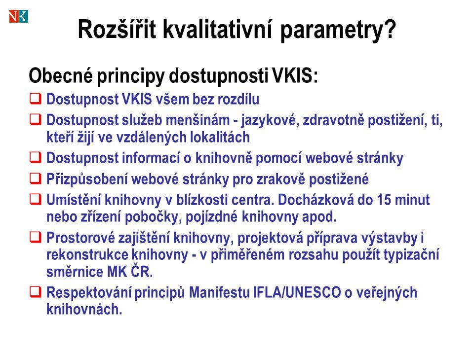 Rozšířit kvalitativní parametry? Obecné principy dostupnosti VKIS:  Dostupnost VKIS všem bez rozdílu  Dostupnost služeb menšinám - jazykové, zdravot