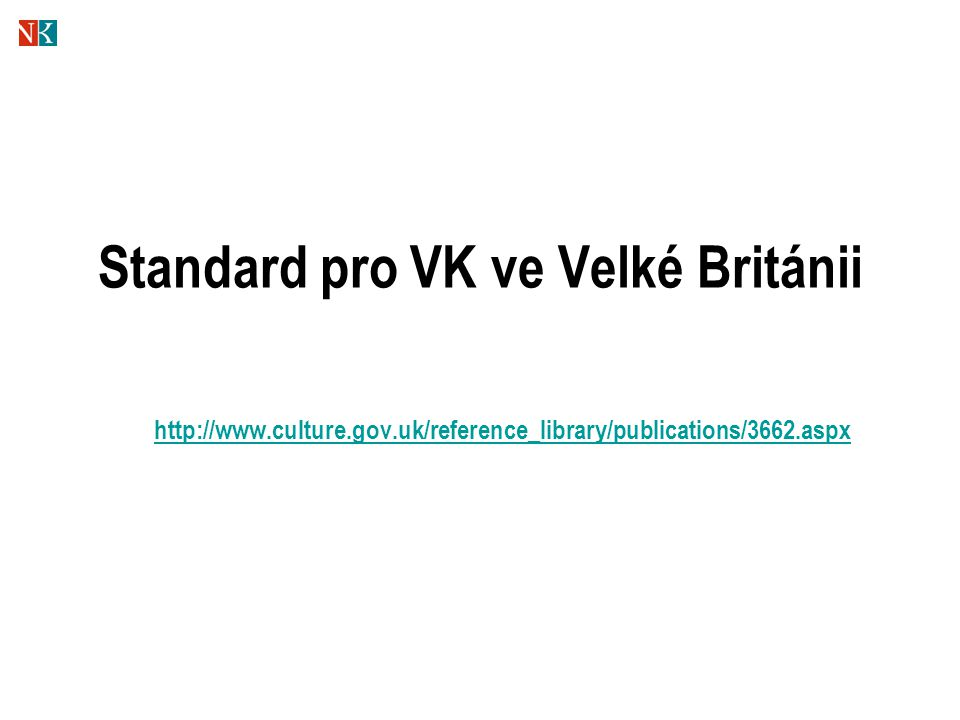 Standard pro VK ve Velké Británii http://www.culture.gov.uk/reference_library/publications/3662.aspx
