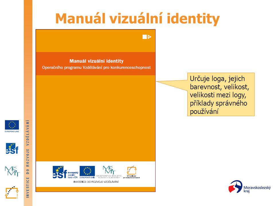 INVESTICE DO ROZVOJE VZDĚLÁVÁNÍ Manuál vizuální identity Určuje loga, jejich barevnost, velikost, velikosti mezi logy, příklady správného používání