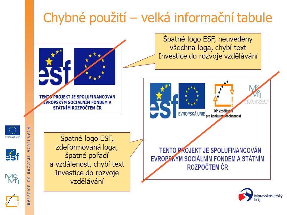 Chybné použití – velká informační tabule Špatné logo ESF, neuvedeny všechna loga, chybí text Investice do rozvoje vzdělávání Špatné logo ESF, zdeformovaná loga, špatné pořadí a vzdálenost, chybí text Investice do rozvoje vzdělávání