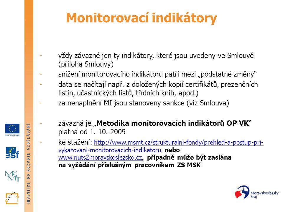 """INVESTICE DO ROZVOJE VZDĚLÁVÁNÍ Monitorovací indikátory -vždy závazné jen ty indikátory, které jsou uvedeny ve Smlouvě (příloha Smlouvy) -snížení monitorovacího indikátoru patří mezi """"podstatné změny -data se načítají např."""