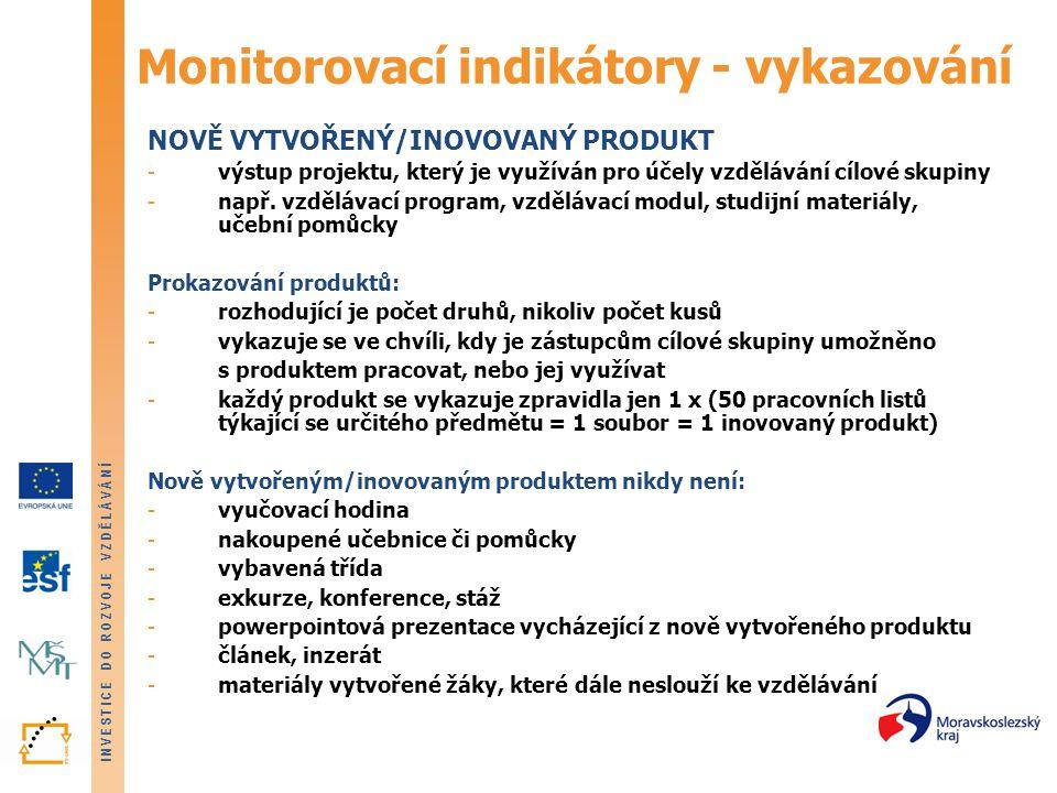 INVESTICE DO ROZVOJE VZDĚLÁVÁNÍ Monitorovací indikátory - vykazování NOVĚ VYTVOŘENÝ/INOVOVANÝ PRODUKT -výstup projektu, který je využíván pro účely vzdělávání cílové skupiny -např.