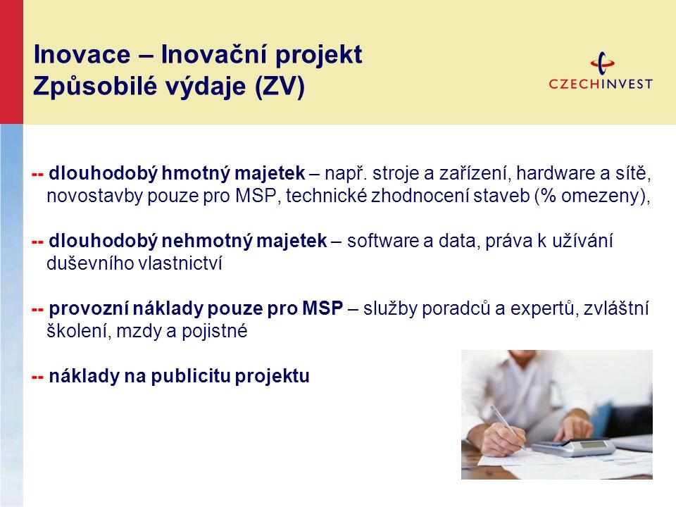 Inovace – Inovační projekt Způsobilé výdaje (ZV) -- dlouhodobý hmotný majetek – např. stroje a zařízení, hardware a sítě, novostavby pouze pro MSP, te
