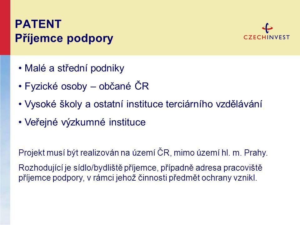 PATENT Příjemce podpory Malé a střední podniky Fyzické osoby – občané ČR Vysoké školy a ostatní instituce terciárního vzdělávání Veřejné výzkumné inst