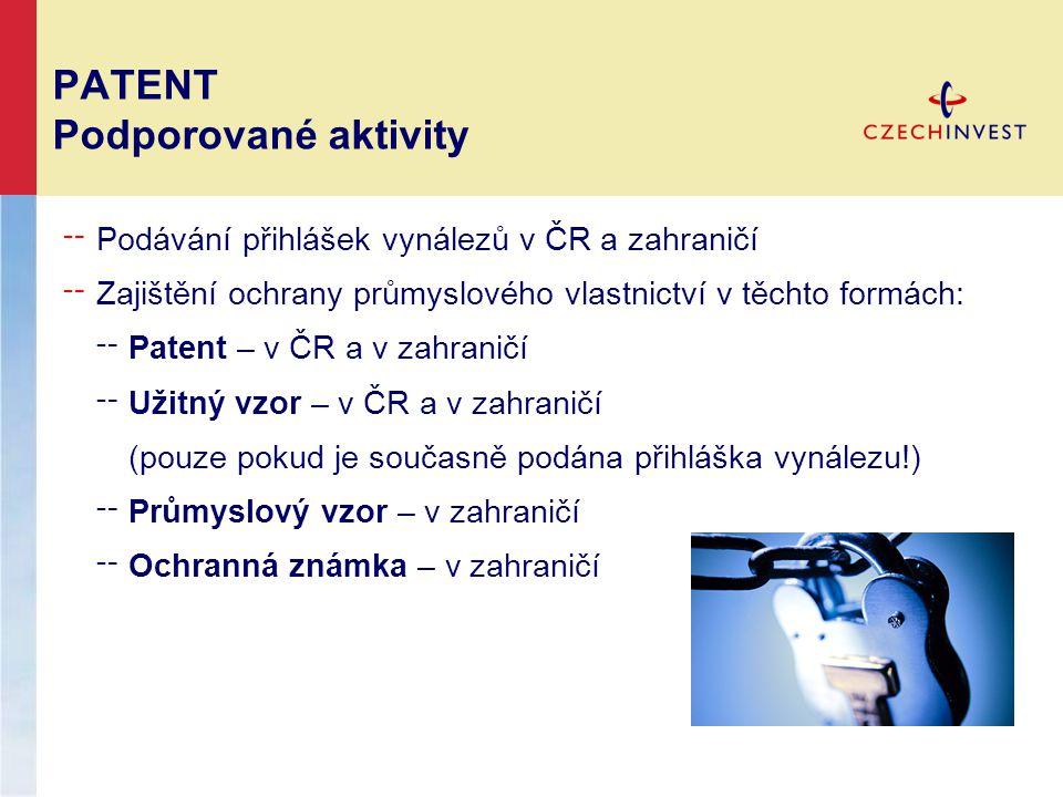 PATENT Podporované aktivity ╌ Podávání přihlášek vynálezů v ČR a zahraničí ╌ Zajištění ochrany průmyslového vlastnictví v těchto formách: ╌ Patent – v