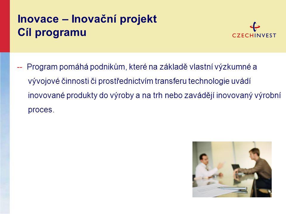 -- Program pomáhá podnikům, které na základě vlastní výzkumné a vývojové činnosti či prostřednictvím transferu technologie uvádí inovované produkty do