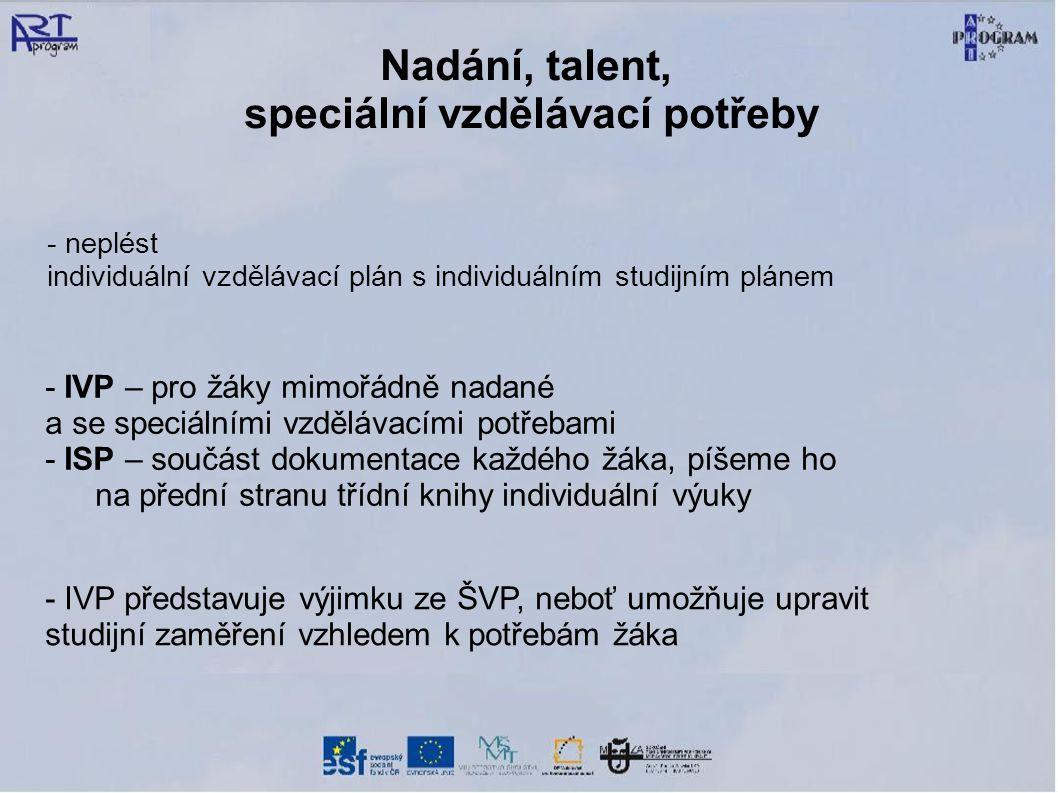 Nadání, talent, speciální vzdělávací potřeby - neplést individuální vzdělávací plán s individuálním studijním plánem - IVP – pro žáky mimořádně nadané