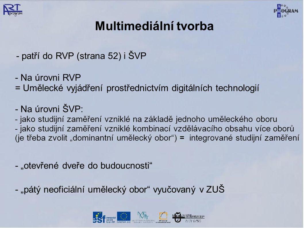 Multimediální tvorba - patří do RVP (strana 52) i ŠVP - Na úrovni RVP = Umělecké vyjádření prostřednictvím digitálních technologií - Na úrovni ŠVP: -