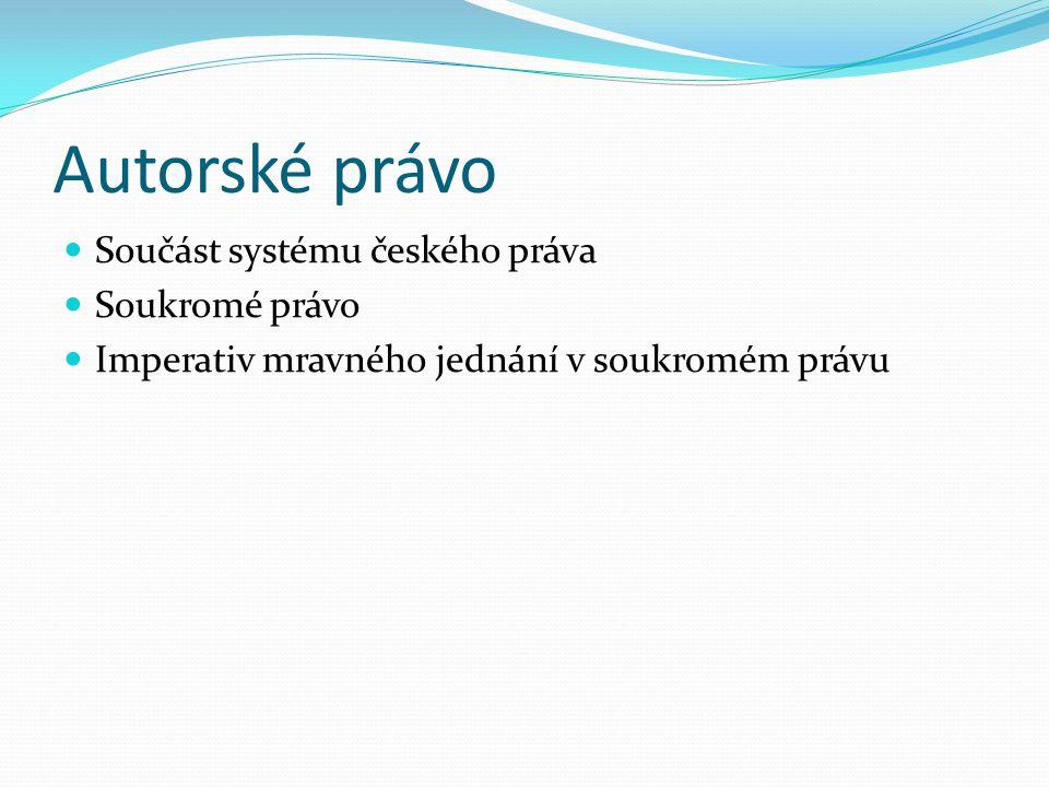 Autorské právo Součást systému českého práva Soukromé právo Imperativ mravného jednání v soukromém právu
