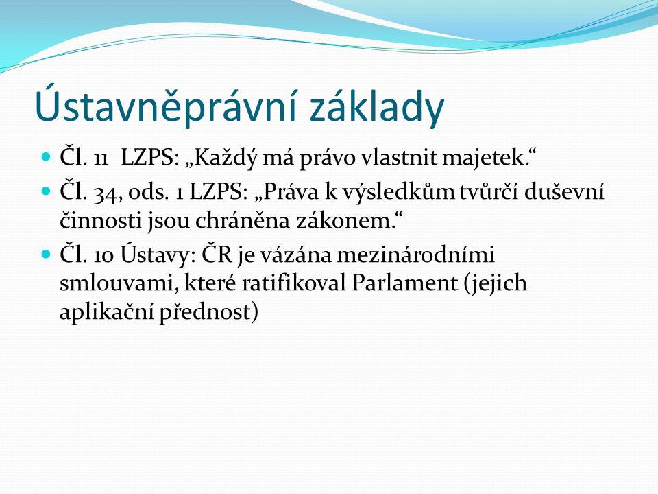 """Ústavněprávní základy Čl. 11 LZPS: """"Každý má právo vlastnit majetek."""" Čl. 34, ods. 1 LZPS: """"Práva k výsledkům tvůrčí duševní činnosti jsou chráněna zá"""
