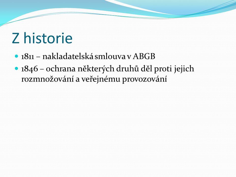 Z historie 1811 – nakladatelská smlouva v ABGB 1846 – ochrana některých druhů děl proti jejich rozmnožování a veřejnému provozování