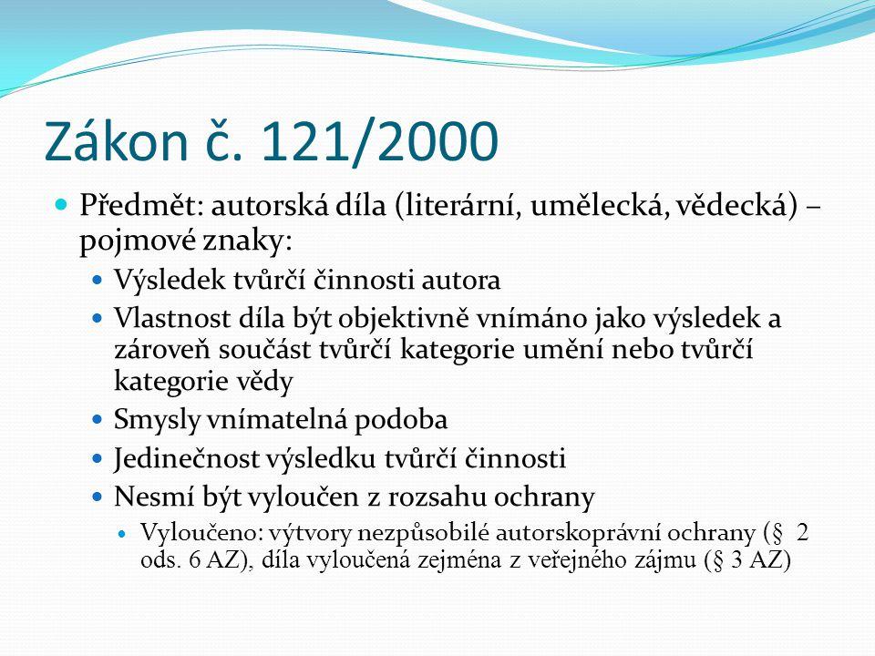 Zákon č. 121/2000 Předmět: autorská díla (literární, umělecká, vědecká) – pojmové znaky: Výsledek tvůrčí činnosti autora Vlastnost díla být objektivně