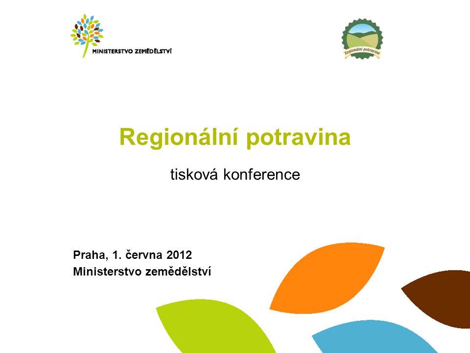 Praha, 1. června 2012 Ministerstvo zemědělství Regionální potravina tisková konference