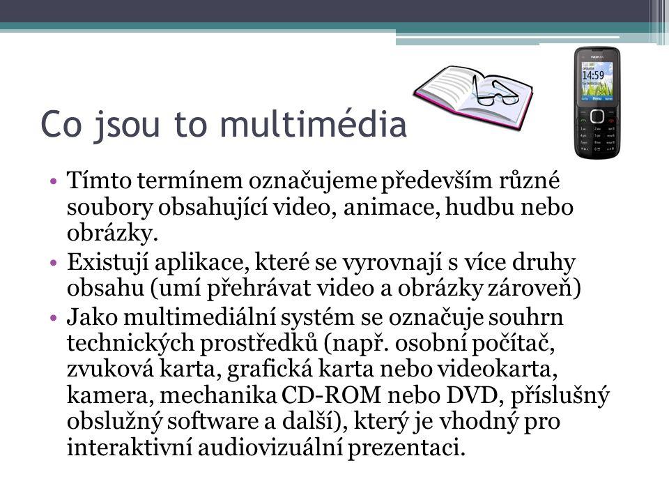 Co jsou to multimédia Tímto termínem označujeme především různé soubory obsahující video, animace, hudbu nebo obrázky. Existují aplikace, které se vyr