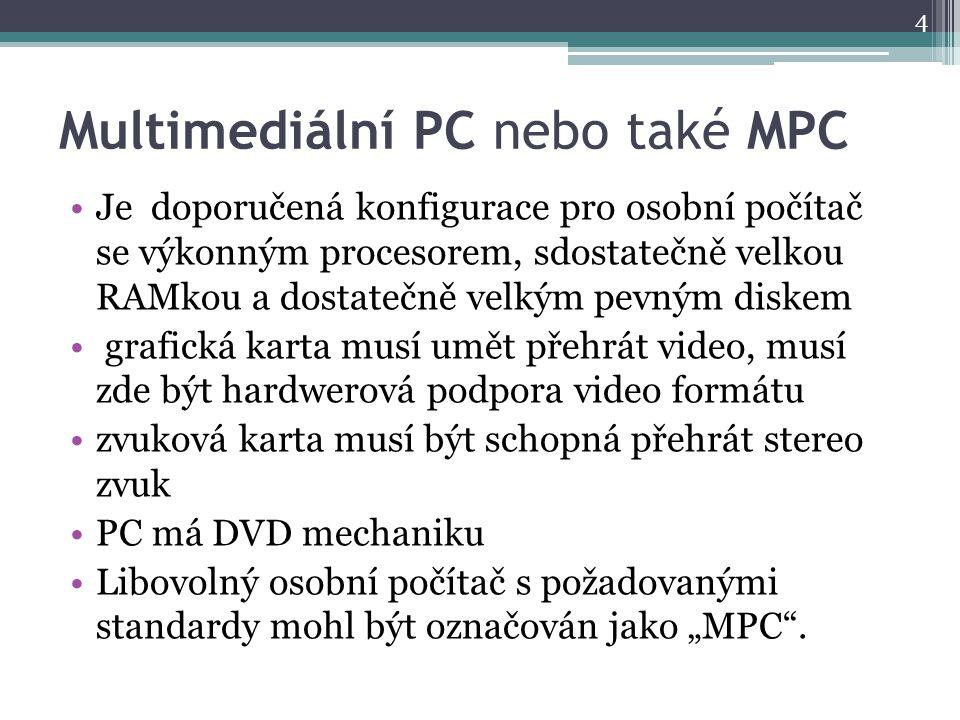Multimediální PC nebo také MPC Je doporučená konfigurace pro osobní počítač se výkonným procesorem, sdostatečně velkou RAMkou a dostatečně velkým pevn