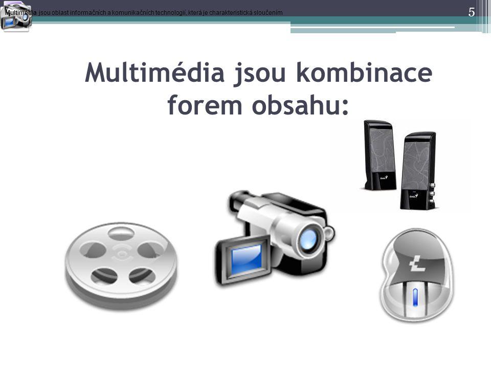 5 Multimédia jsou oblast informačních a komunikačních technologií, která je charakteristická sloučením Multimédia jsou kombinace forem obsahu: