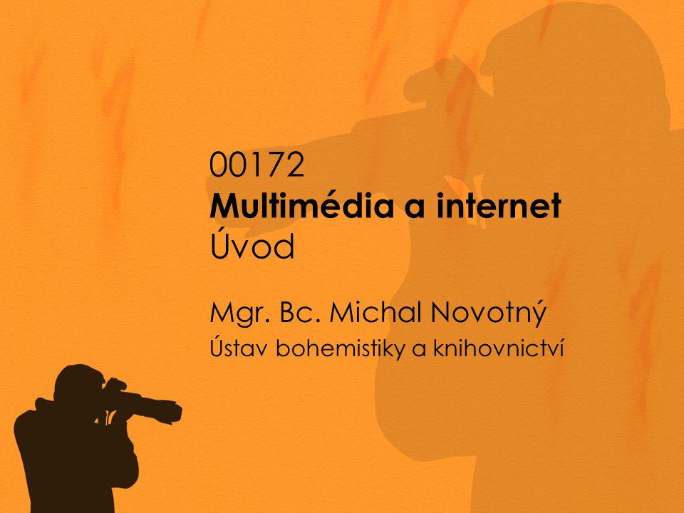 00172 Multimédia a internet Úvod Mgr. Bc. Michal Novotný Ústav bohemistiky a knihovnictví