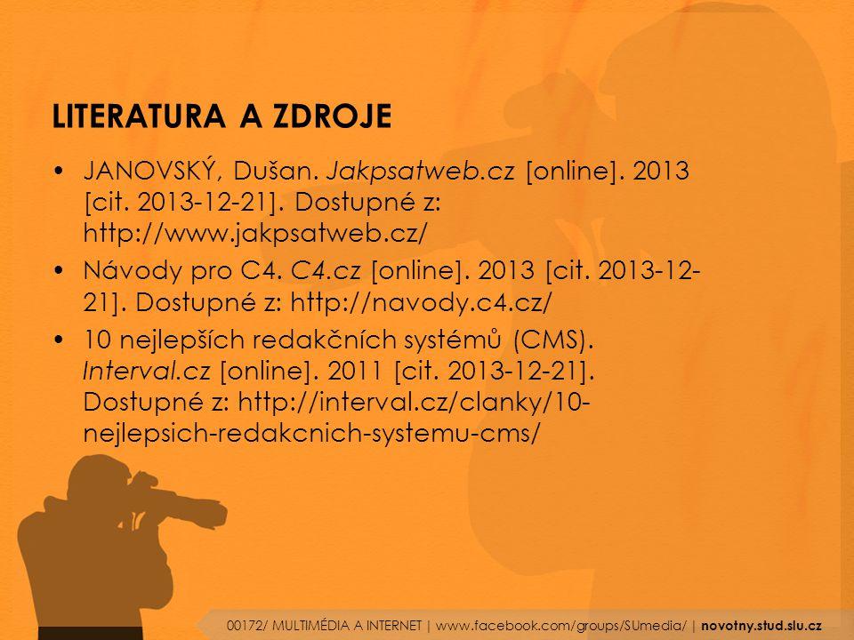 LITERATURA A ZDROJE JANOVSKÝ, Dušan. Jakpsatweb.cz [online]. 2013 [cit. 2013-12-21]. Dostupné z: http://www.jakpsatweb.cz/ Návody pro C4. C4.cz [onlin