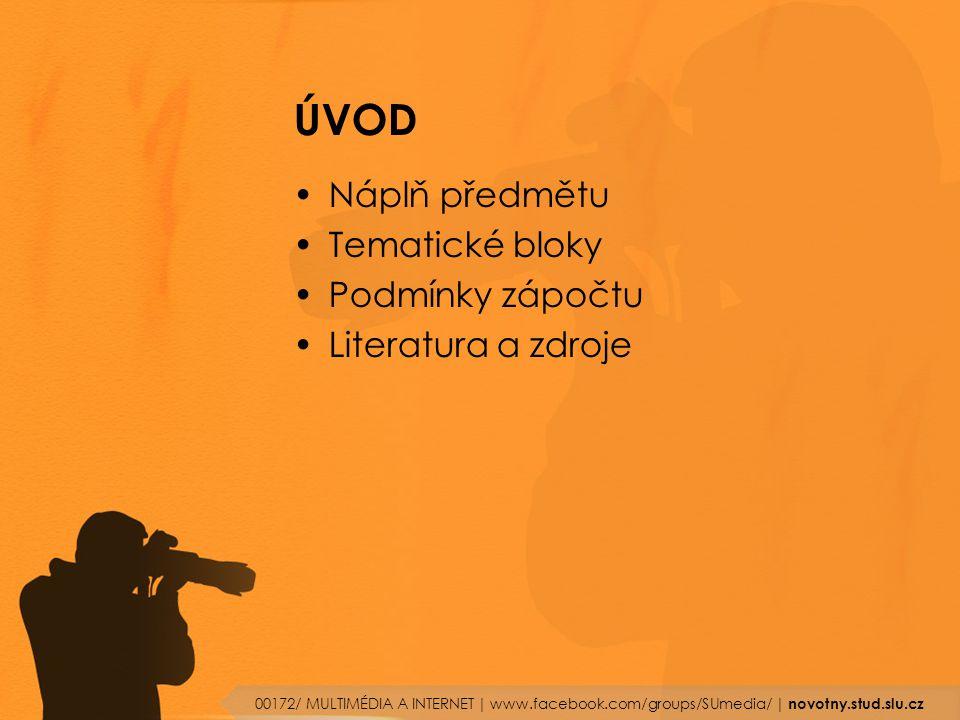 ÚVOD Náplň předmětu Tematické bloky Podmínky zápočtu Literatura a zdroje 00172/ MULTIMÉDIA A INTERNET | www.facebook.com/groups/SUmedia/ | novotny.stud.slu.cz