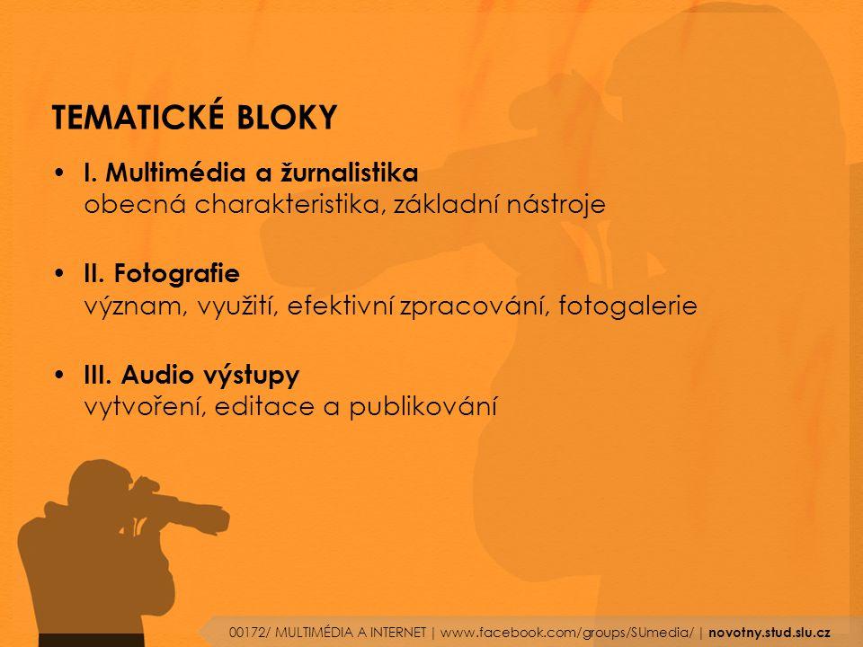 TEMATICKÉ BLOKY I. Multimédia a žurnalistika obecná charakteristika, základní nástroje II.