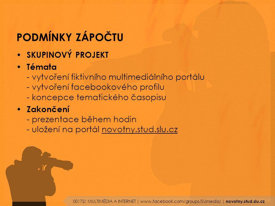PODMÍNKY ZÁPOČTU SKUPINOVÝ PROJEKT Témata - vytvoření fiktivního multimediálního portálu - vytvoření facebookového profilu - koncepce tematického časopisu Zakončení - prezentace během hodin - uložení na portál novotny.stud.slu.cz 00172/ MULTIMÉDIA A INTERNET | www.facebook.com/groups/SUmedia/ | novotny.stud.slu.cz