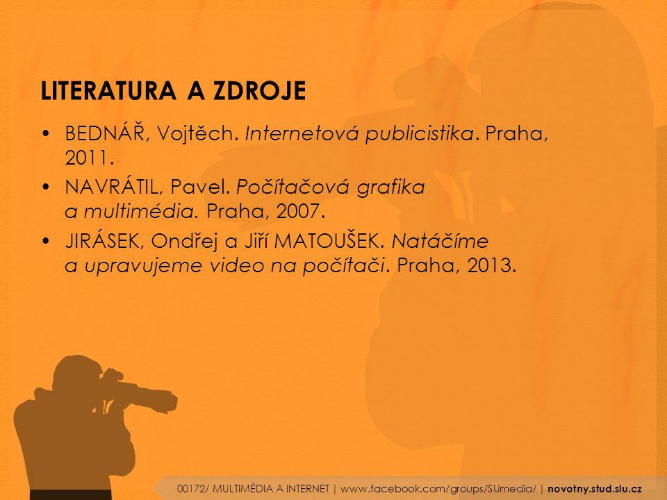 LITERATURA A ZDROJE BEDNÁŘ, Vojtěch. Internetová publicistika. Praha, 2011. NAVRÁTIL, Pavel. Počítačová grafika a multimédia. Praha, 2007. JIRÁSEK, On