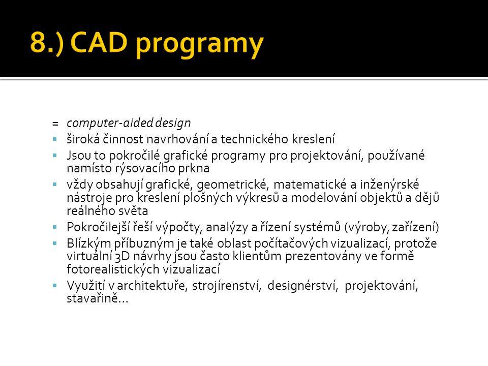 =computer-aided design  široká činnost navrhování a technického kreslení  Jsou to pokročilé grafické programy pro projektování, používané namísto rý