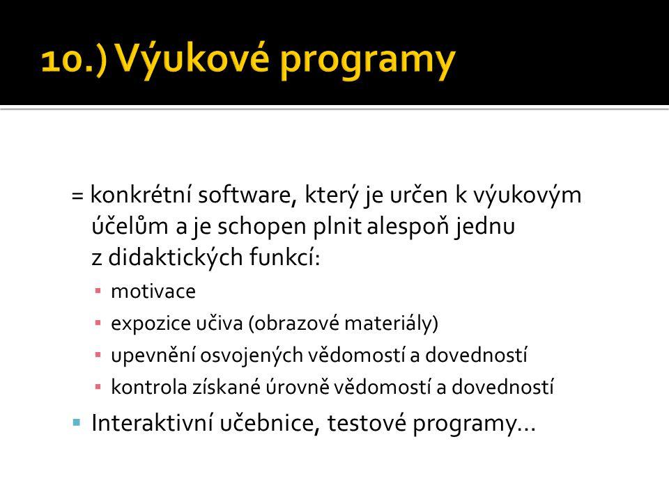 = konkrétní software, který je určen k výukovým účelům a je schopen plnit alespoň jednu z didaktických funkcí: ▪ motivace ▪ expozice učiva (obrazové m