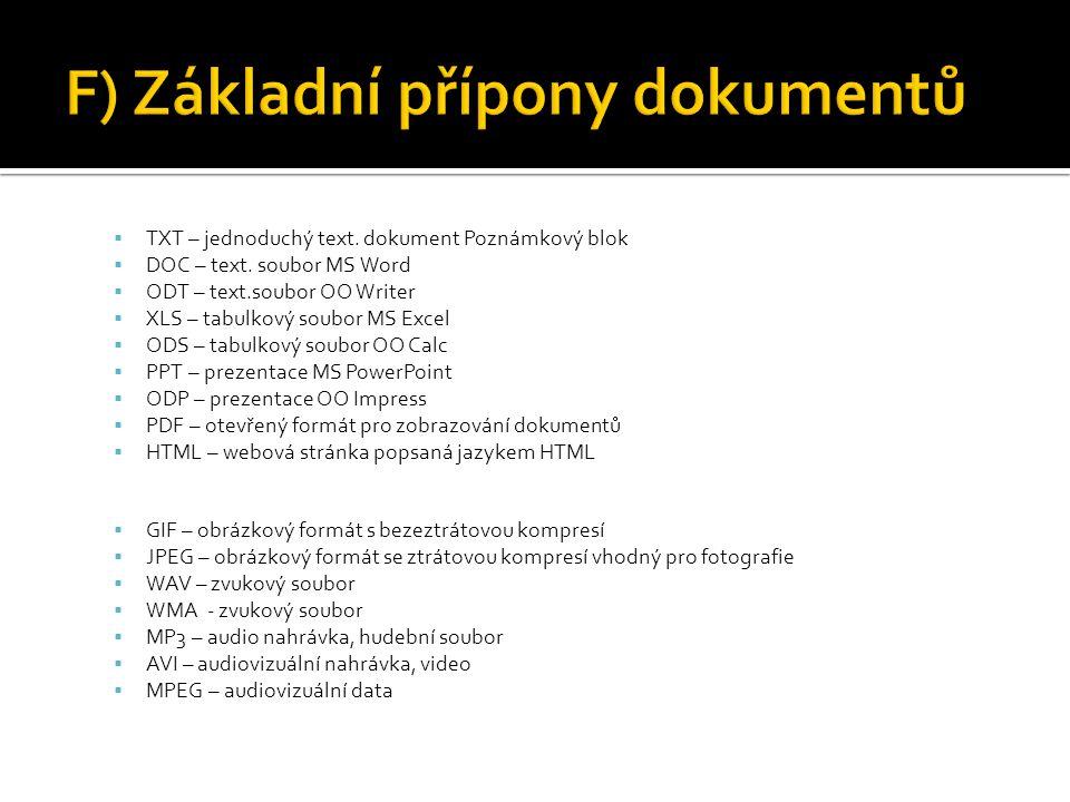  TXT – jednoduchý text. dokument Poznámkový blok  DOC – text. soubor MS Word  ODT – text.soubor OO Writer  XLS – tabulkový soubor MS Excel  ODS –