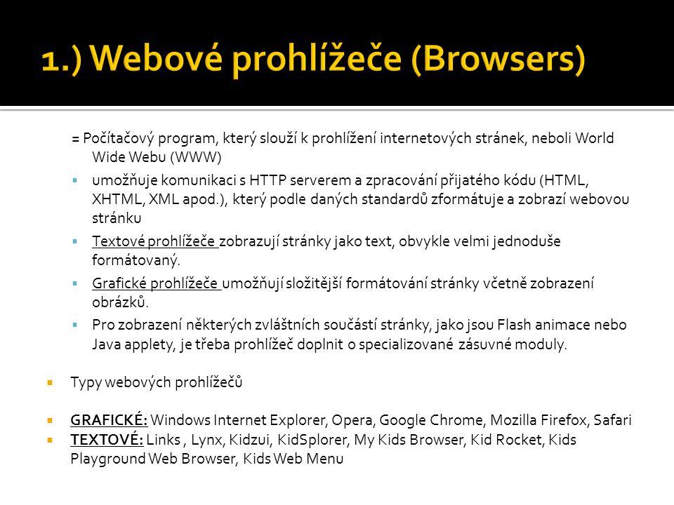 = Počítačový program, který slouží k prohlížení internetových stránek, neboli World Wide Webu (WWW)  umožňuje komunikaci s HTTP serverem a zpracování