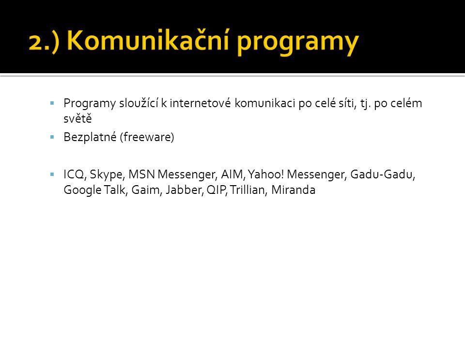  Programy sloužící k internetové komunikaci po celé síti, tj. po celém světě  Bezplatné (freeware)  ICQ, Skype, MSN Messenger, AIM, Yahoo! Messenge