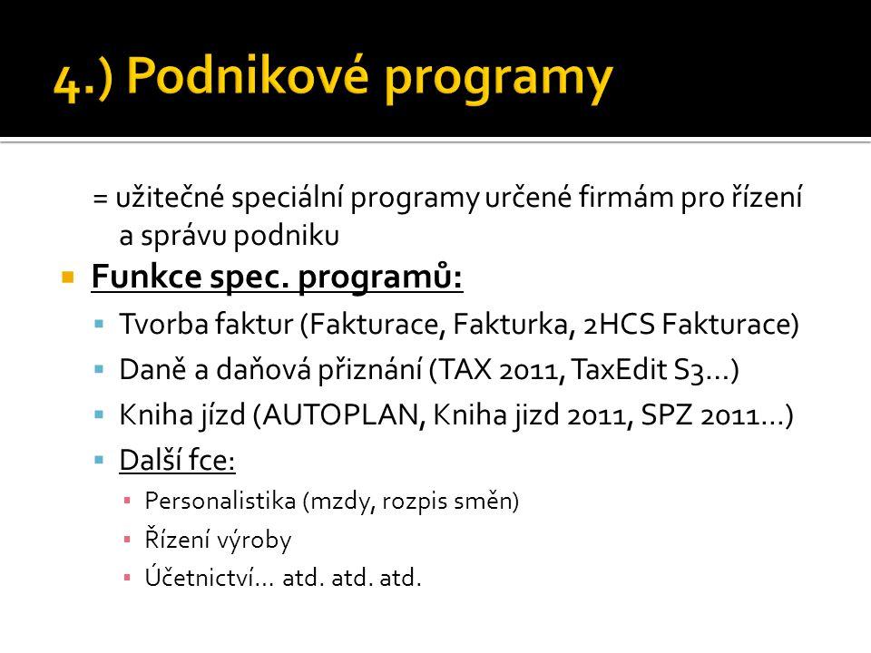 = užitečné speciální programy určené firmám pro řízení a správu podniku  Funkce spec. programů:  Tvorba faktur (Fakturace, Fakturka, 2HCS Fakturace)