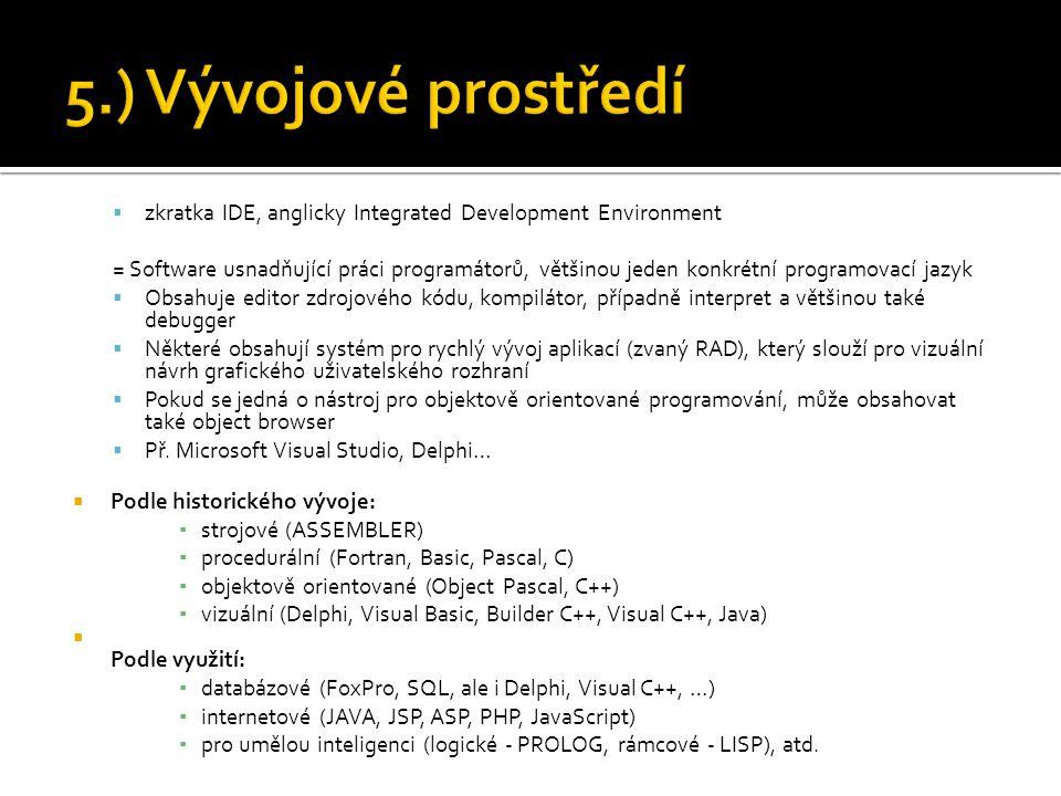  zkratka IDE, anglicky Integrated Development Environment = Software usnadňující práci programátorů, většinou jeden konkrétní programovací jazyk  Ob