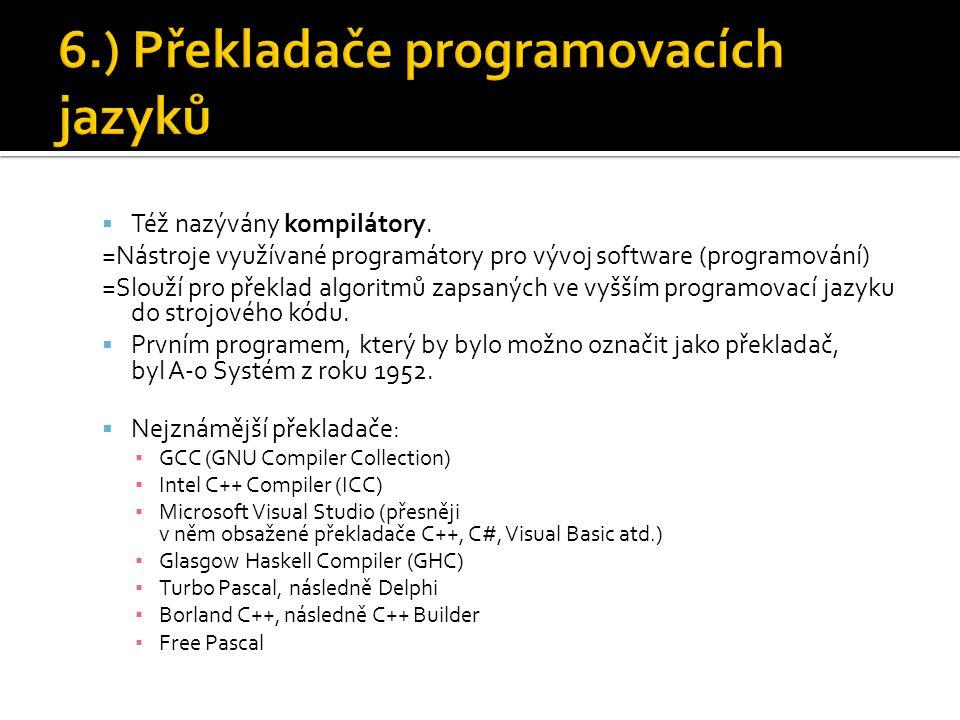  Též nazývány kompilátory. =Nástroje využívané programátory pro vývoj software (programování) =Slouží pro překlad algoritmů zapsaných ve vyšším progr
