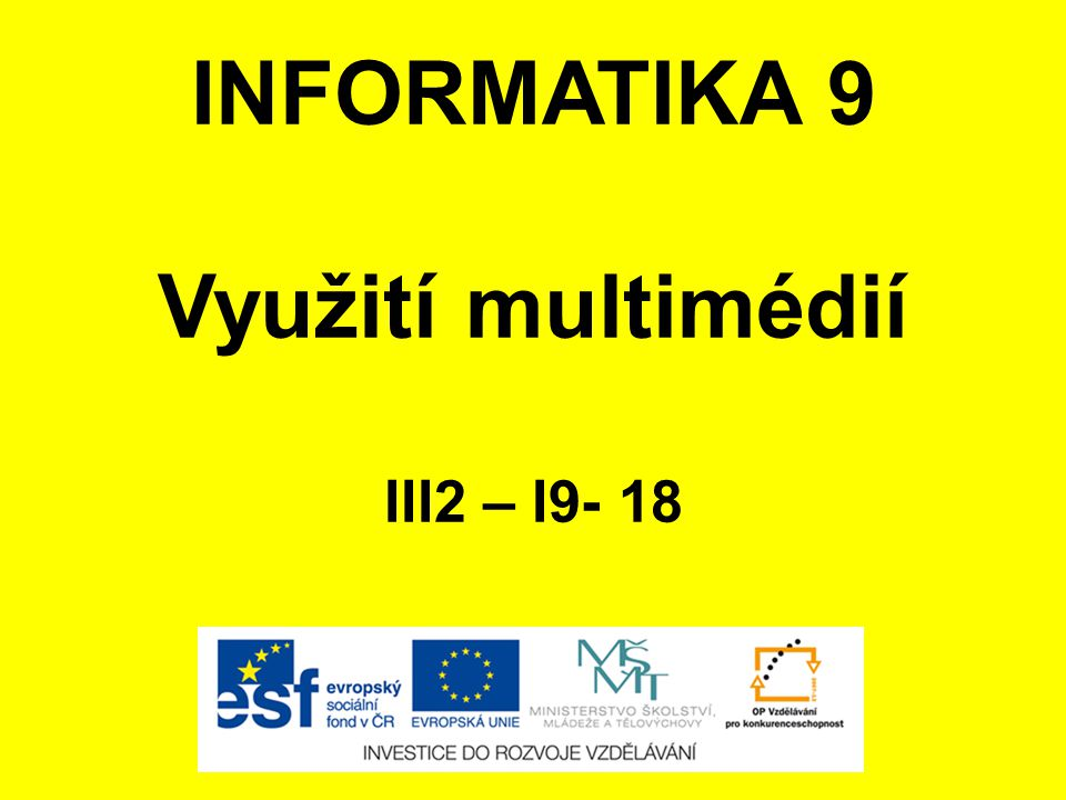 INFORMATIKA 9 Využití multimédií III2 – I9- 18