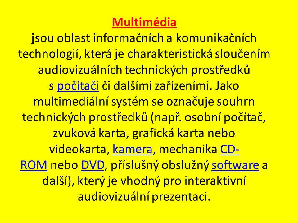 Multimédia jsou oblast informačních a komunikačních technologií, která je charakteristická sloučením audiovizuálních technických prostředků s počítači
