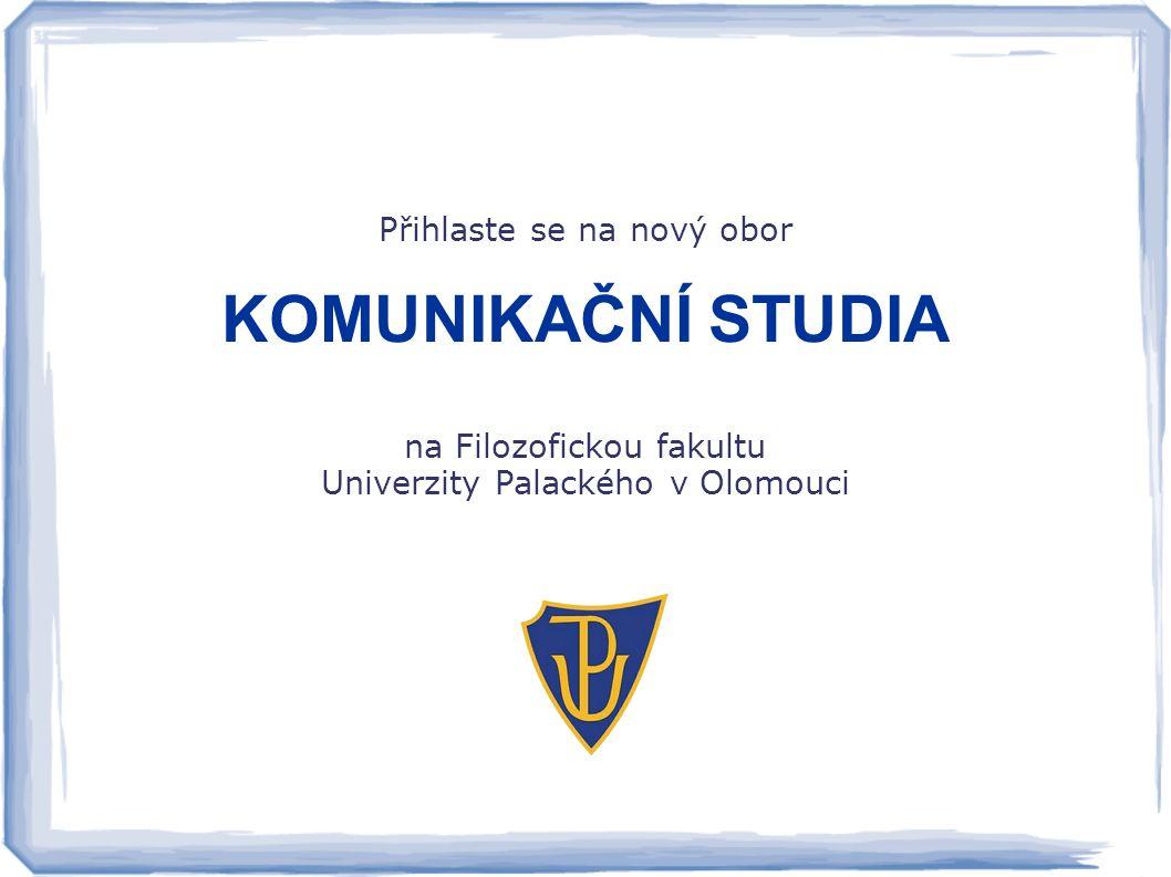 Přihlaste se na nový obor KOMUNIKAČNÍ STUDIA na Filozofickou fakultu Univerzity Palackého v Olomouci