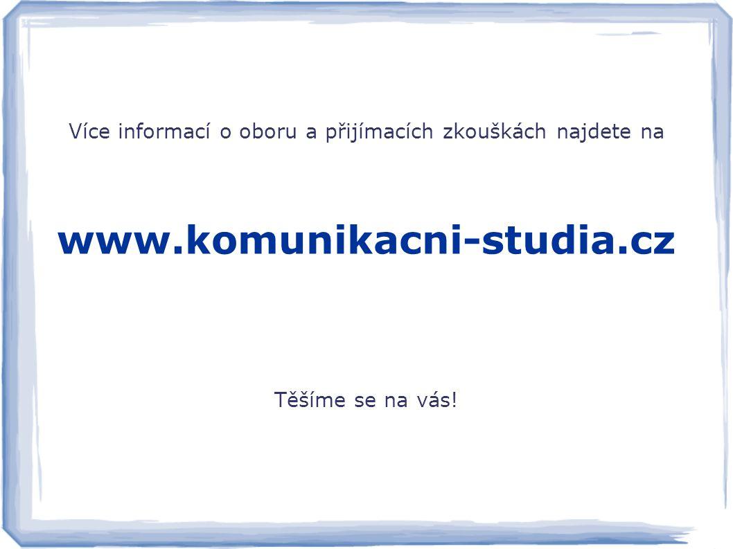 Více informací o oboru a přijímacích zkouškách najdete na www.komunikacni-studia.cz Těšíme se na vás!