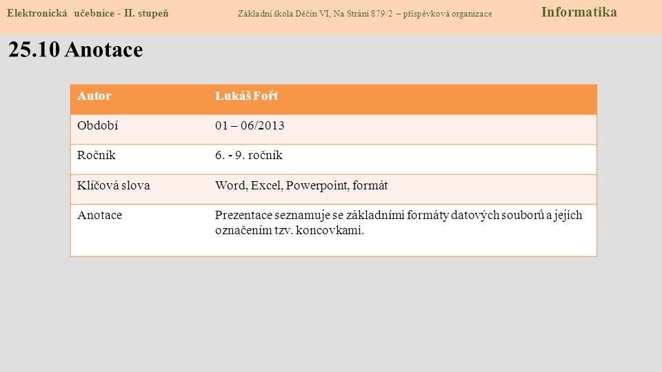Zdroje: http://en.wikipedia.org/wiki/List_of_file_formatshttp://en.wikipedia.org/wiki/List_of_file_formats (slide 3,4, poslední přístup dne 29.3.2013)