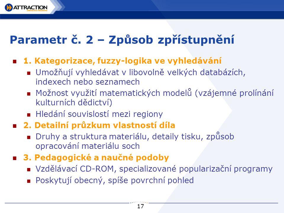 17 Parametr č. 2 – Způsob zpřístupnění 1. Kategorizace, fuzzy-logika ve vyhledávání Umožňují vyhledávat v libovolně velkých databázích, indexech nebo