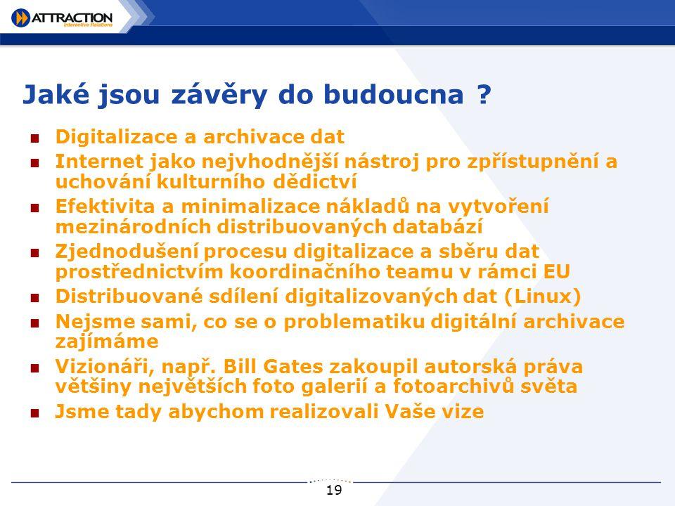 19 Jaké jsou závěry do budoucna ? Digitalizace a archivace dat Internet jako nejvhodnější nástroj pro zpřístupnění a uchování kulturního dědictví Efek