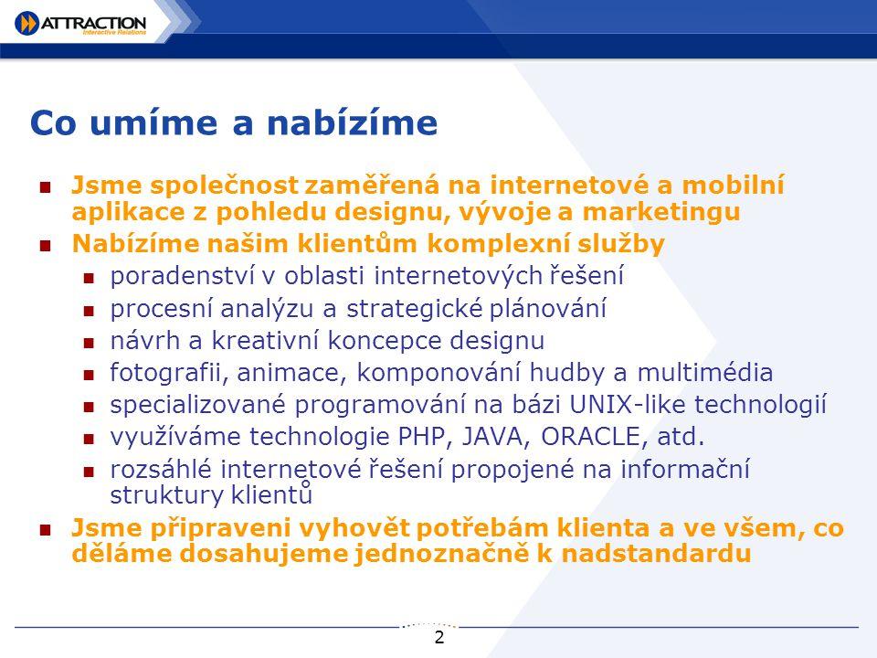 2 Co umíme a nabízíme Jsme společnost zaměřená na internetové a mobilní aplikace z pohledu designu, vývoje a marketingu Nabízíme našim klientům komple