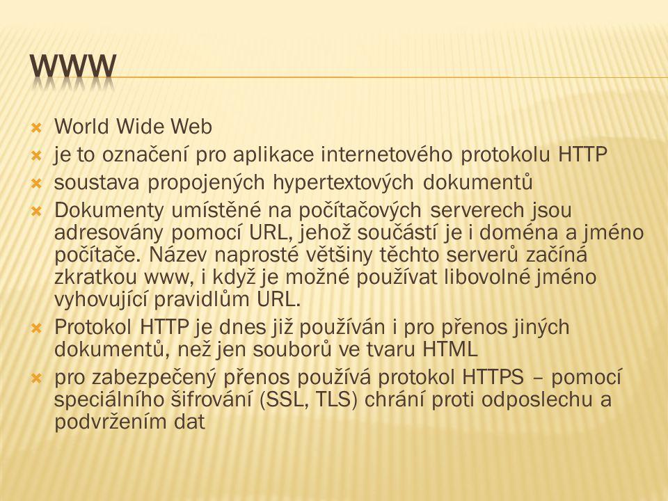  World Wide Web  je to označení pro aplikace internetového protokolu HTTP  soustava propojených hypertextových dokumentů  Dokumenty umístěné na po
