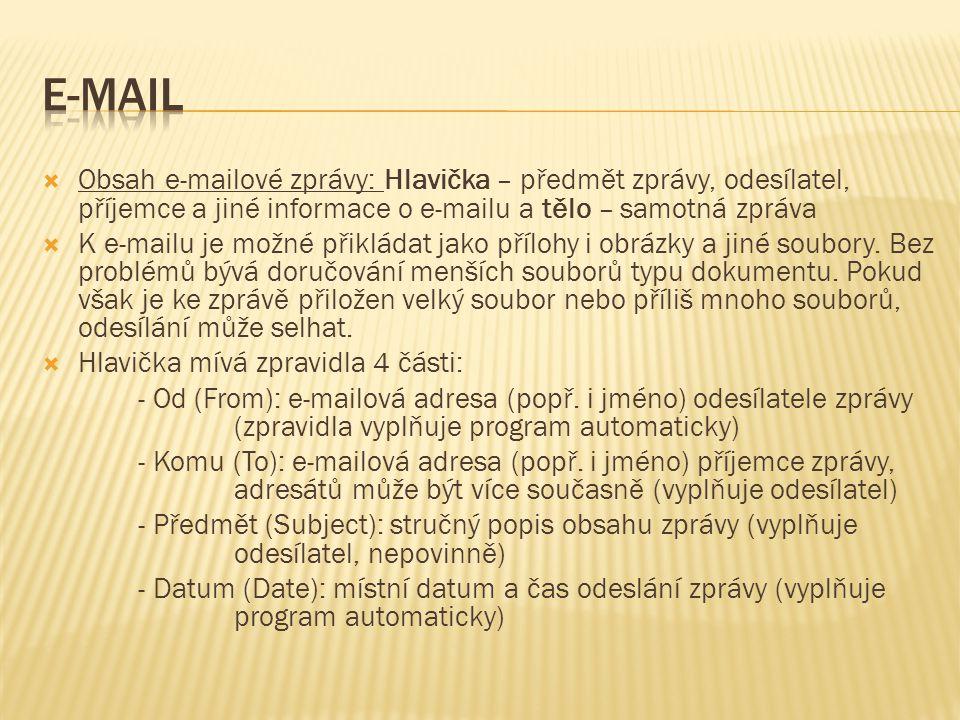  Obsah e-mailové zprávy: Hlavička – předmět zprávy, odesílatel, příjemce a jiné informace o e-mailu a tělo – samotná zpráva  K e-mailu je možné přik
