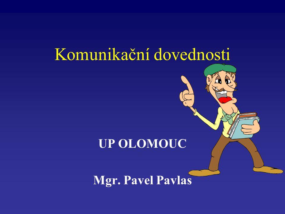 Komunikační dovednosti UP OLOMOUC Mgr. Pavel Pavlas
